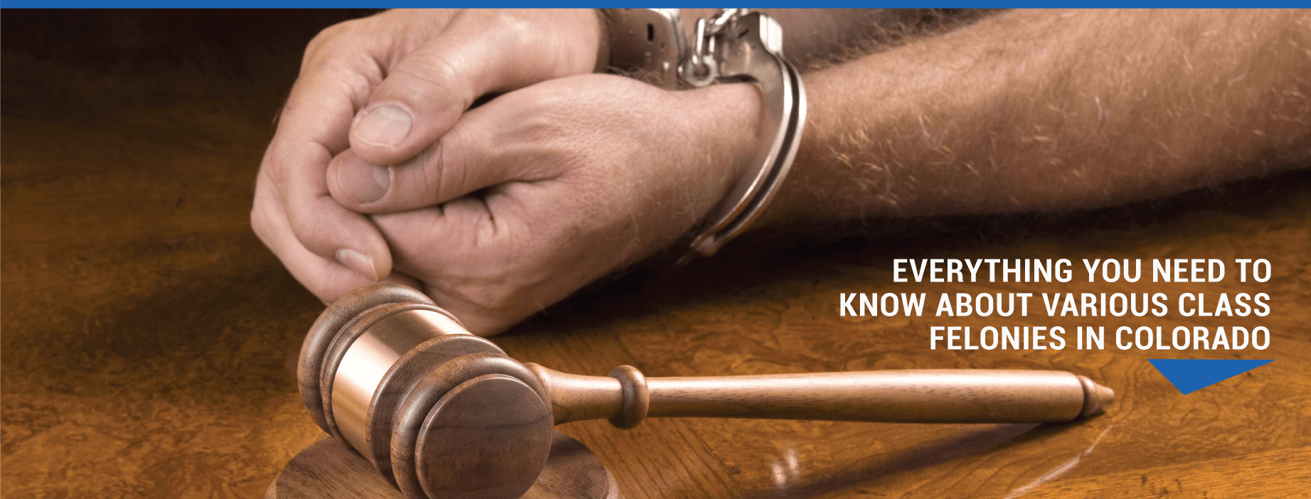 Everything You Need to Know About Various Class Felonies in Colorado