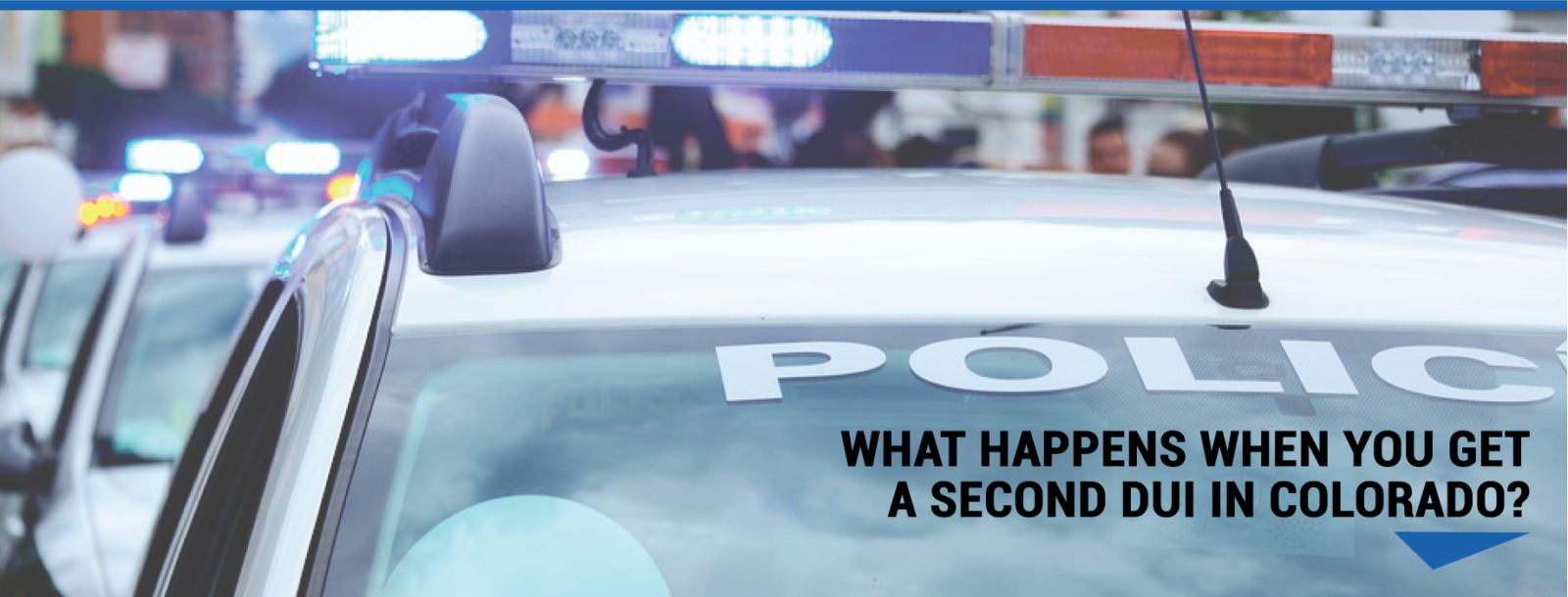 What Happens When You Get a Second DUI in Colorado?